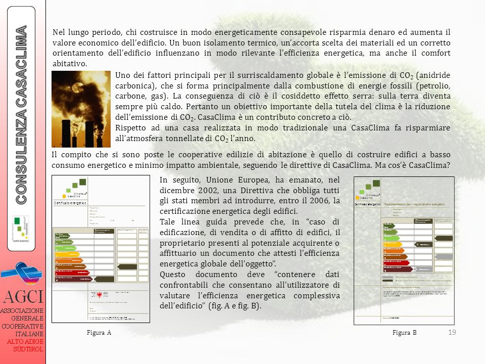 19 Uno dei fattori principali per il surriscaldamento globale è lemissione di CO 2 (anidride carbonica), che si forma principalmente dalla combustione