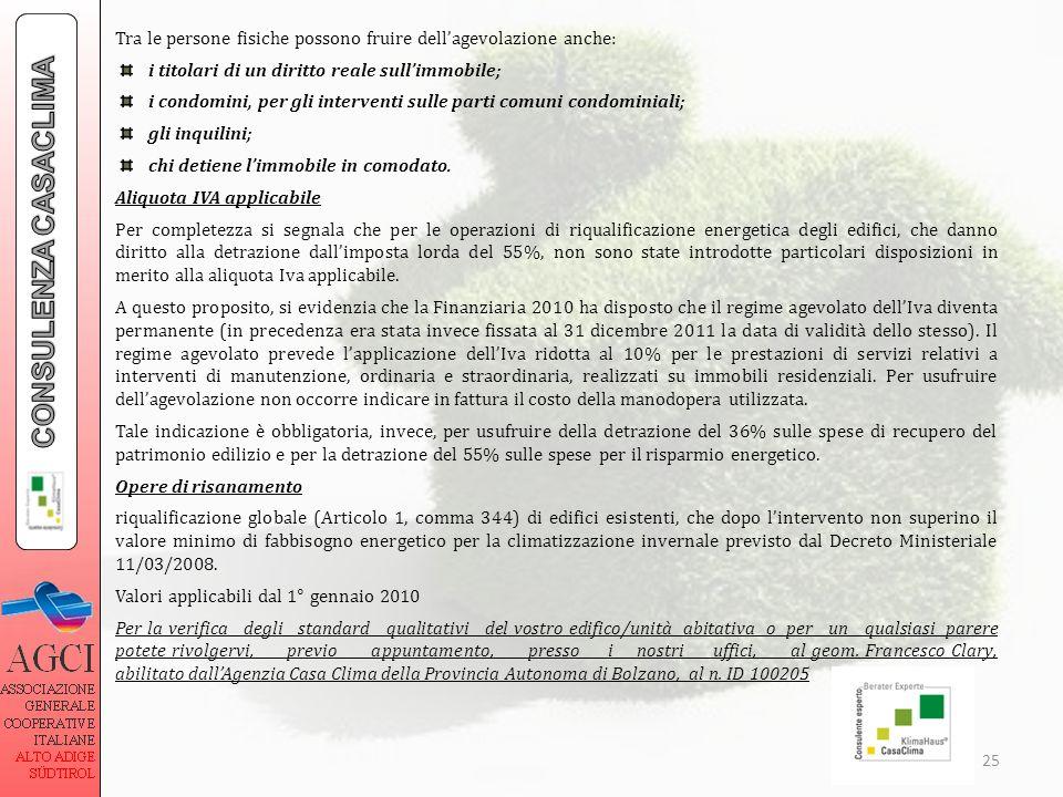 25 Tra le persone fisiche possono fruire dellagevolazione anche: i titolari di un diritto reale sullimmobile; i condomini, per gli interventi sulle pa