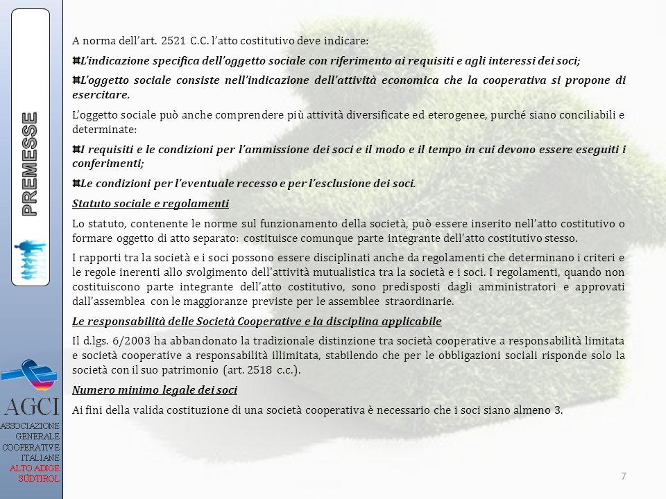 A norma dellart. 2521 C.C. latto costitutivo deve indicare: Lindicazione specifica delloggetto sociale con riferimento ai requisiti e agli interessi d