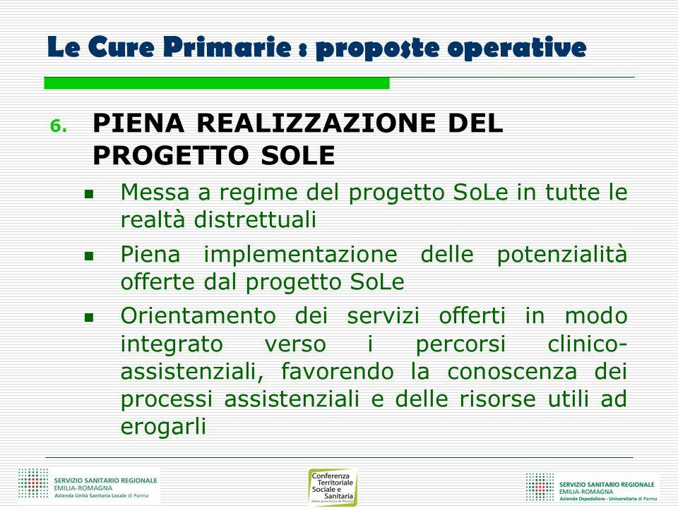 Le Cure Primarie : proposte operative 6. PIENA REALIZZAZIONE DEL PROGETTO SOLE Messa a regime del progetto SoLe in tutte le realtà distrettuali Piena