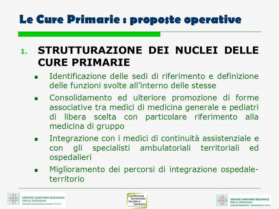 Le Cure Primarie : proposte operative 1. STRUTTURAZIONE DEI NUCLEI DELLE CURE PRIMARIE Identificazione delle sedi di riferimento e definizione delle f