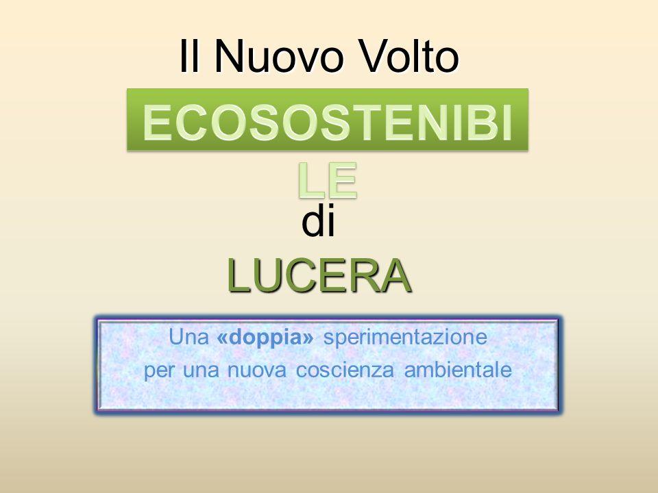 Una «doppia» sperimentazione per una nuova coscienza ambientale Il Nuovo Volto LUCERA Il Nuovo Volto di LUCERA