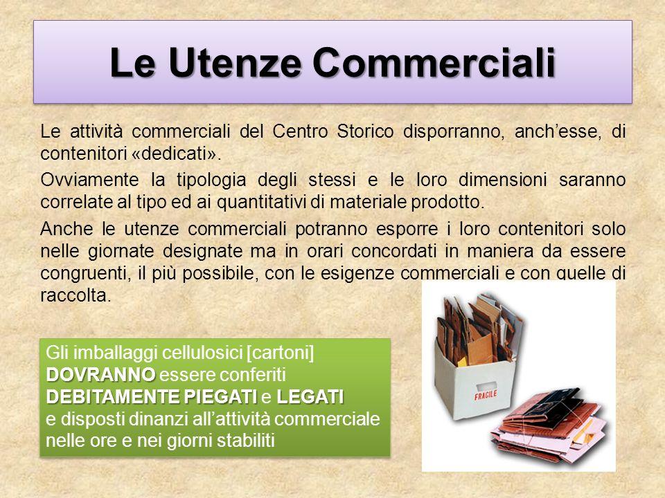 Le Utenze Commerciali Le attività commerciali del Centro Storico disporranno, anchesse, di contenitori «dedicati».