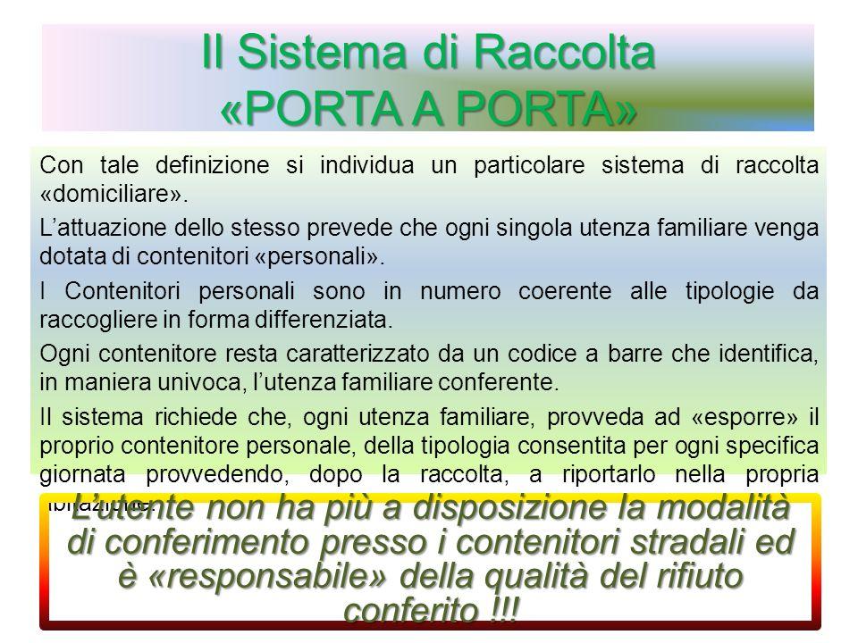 Il Sistema di Raccolta «PORTA A PORTA» Con tale definizione si individua un particolare sistema di raccolta «domiciliare».