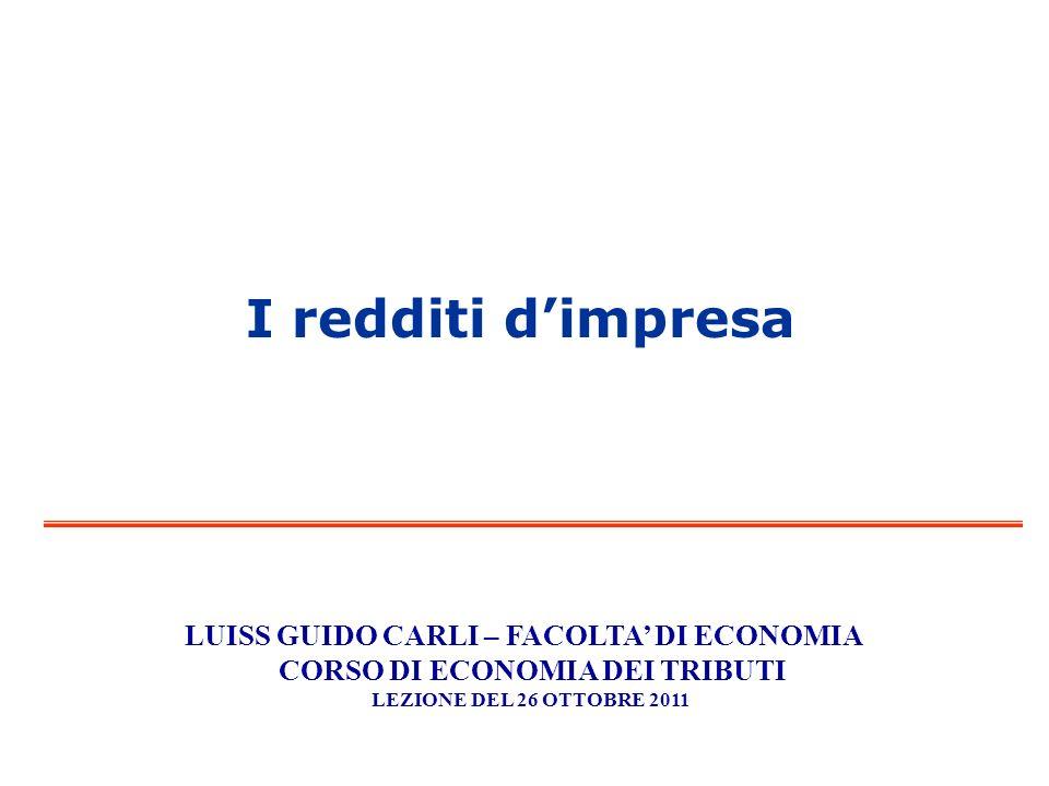 I redditi dimpresa LUISS GUIDO CARLI – FACOLTA DI ECONOMIA CORSO DI ECONOMIA DEI TRIBUTI LEZIONE DEL 26 OTTOBRE 2011
