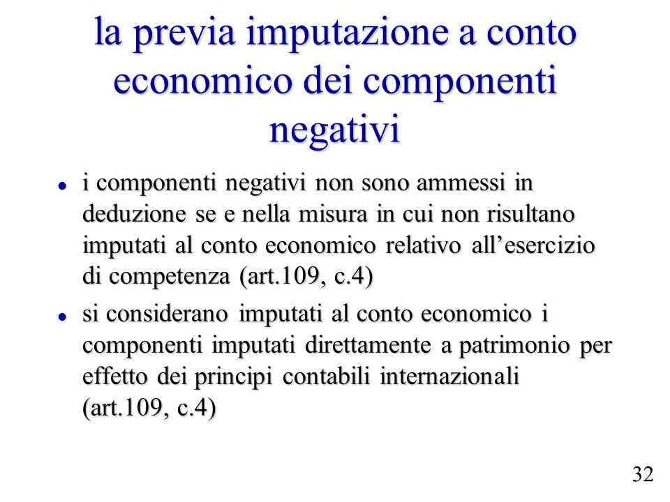 la previa imputazione a conto economico dei componenti negativi i componenti negativi non sono ammessi in deduzione se e nella misura in cui non risul