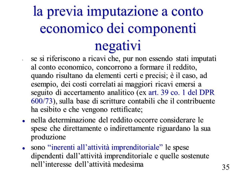 la previa imputazione a conto economico dei componenti negativi se si riferiscono a ricavi che, pur non essendo stati imputati al conto economico, con