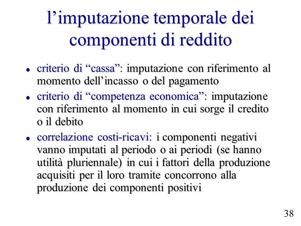 limputazione temporale dei componenti di reddito criterio di cassa: imputazione con riferimento al momento dellincasso o del pagamento criterio di cas