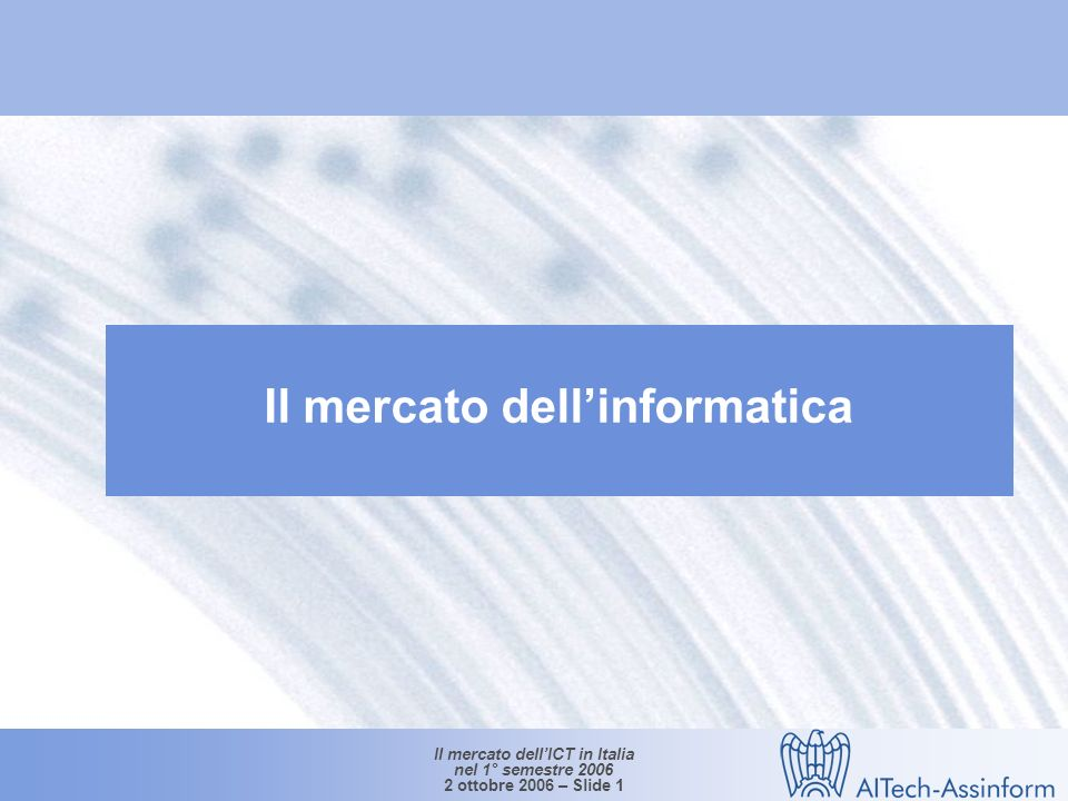 Il mercato dellICT in Italia nel 1° semestre 2006 2 ottobre 2006 – Slide 1 Il mercato dellinformatica