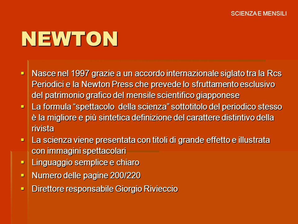 NEWTON Nasce nel 1997 grazie a un accordo internazionale siglato tra la Rcs Periodici e la Newton Press che prevede lo sfruttamento esclusivo del patr