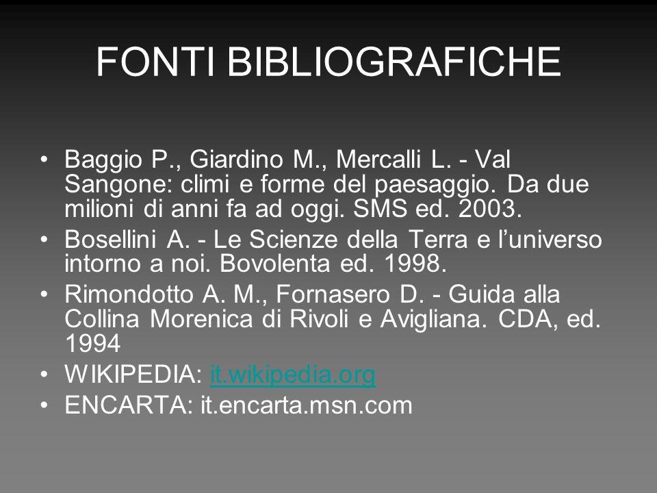 FONTI BIBLIOGRAFICHE Baggio P., Giardino M., Mercalli L. - Val Sangone: climi e forme del paesaggio. Da due milioni di anni fa ad oggi. SMS ed. 2003.