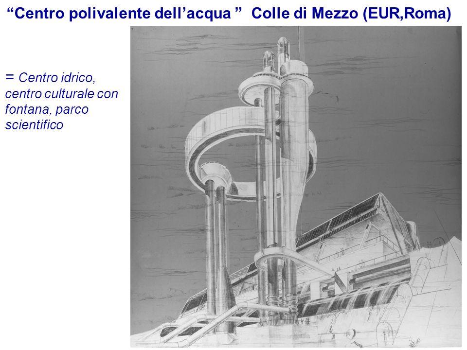 16 = Centro idrico, centro culturale con fontana, parco scientifico Centro polivalente dellacqua Colle di Mezzo (EUR,Roma)