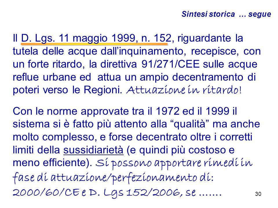 30 Sintesi storica … segue Il D. Lgs. 11 maggio 1999, n. 152, riguardante la tutela delle acque dallinquinamento, recepisce, con un forte ritardo, la