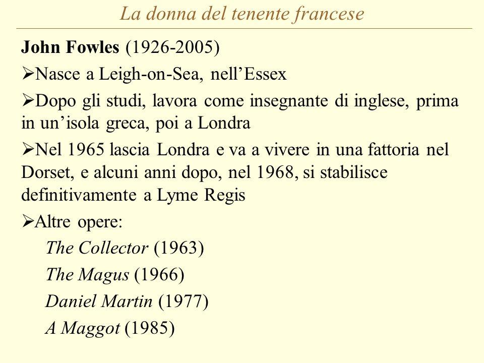La donna del tenente francese John Fowles (1926-2005) Nasce a Leigh-on-Sea, nellEssex Dopo gli studi, lavora come insegnante di inglese, prima in unis
