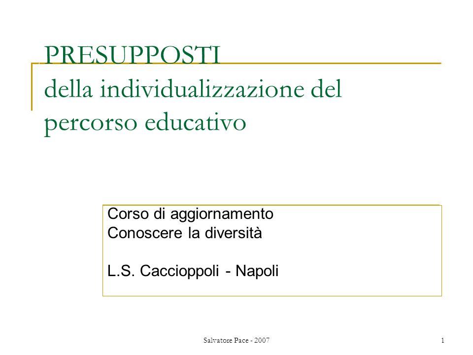 Salvatore Pace - 20071 PRESUPPOSTI della individualizzazione del percorso educativo Corso di aggiornamento Conoscere la diversità L.S. Caccioppoli - N