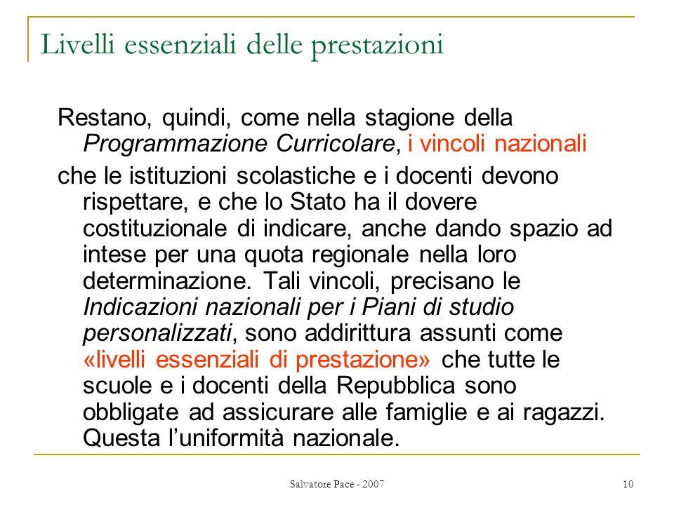 Salvatore Pace - 2007 10 Livelli essenziali delle prestazioni Restano, quindi, come nella stagione della Programmazione Curricolare, i vincoli naziona