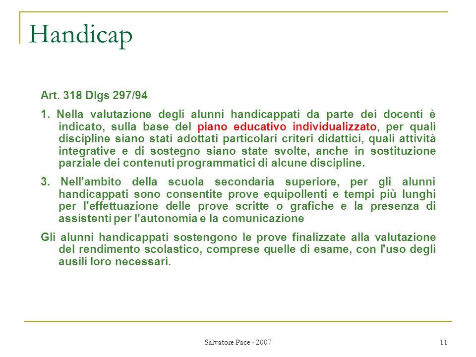 Salvatore Pace - 2007 11 Handicap Art. 318 Dlgs 297/94 1. Nella valutazione degli alunni handicappati da parte dei docenti è indicato, sulla base del