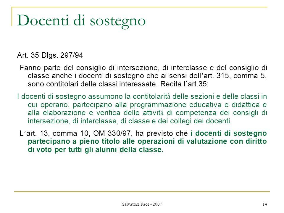 Salvatore Pace - 2007 14 Docenti di sostegno Art. 35 Dlgs. 297/94 Fanno parte del consiglio di intersezione, di interclasse e del consiglio di classe
