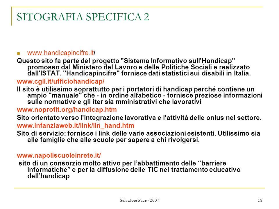 Salvatore Pace - 2007 18 SITOGRAFIA SPECIFICA 2 www.handicapincifre.it/ Questo sito fa parte del progetto