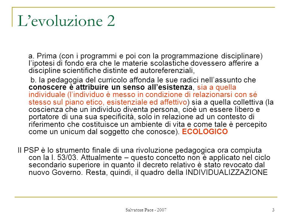 Salvatore Pace - 2007 3 Levoluzione 2 a. Prima (con i programmi e poi con la programmazione disciplinare) lipotesi di fondo era che le materie scolast