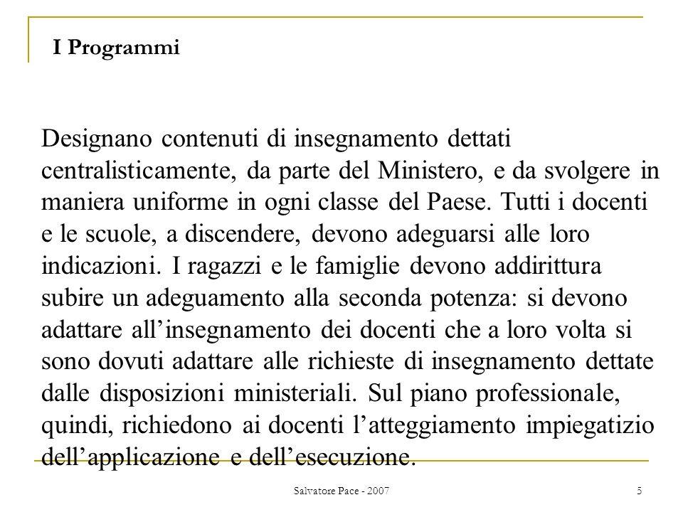 Salvatore Pace - 2007 5 Designano contenuti di insegnamento dettati centralisticamente, da parte del Ministero, e da svolgere in maniera uniforme in o