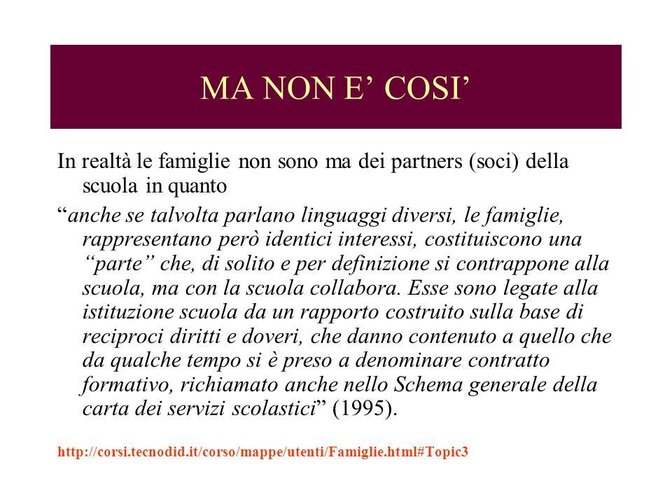 MA NON E COSI In realtà le famiglie non sono ma dei partners (soci) della scuola in quanto anche se talvolta parlano linguaggi diversi, le famiglie, r