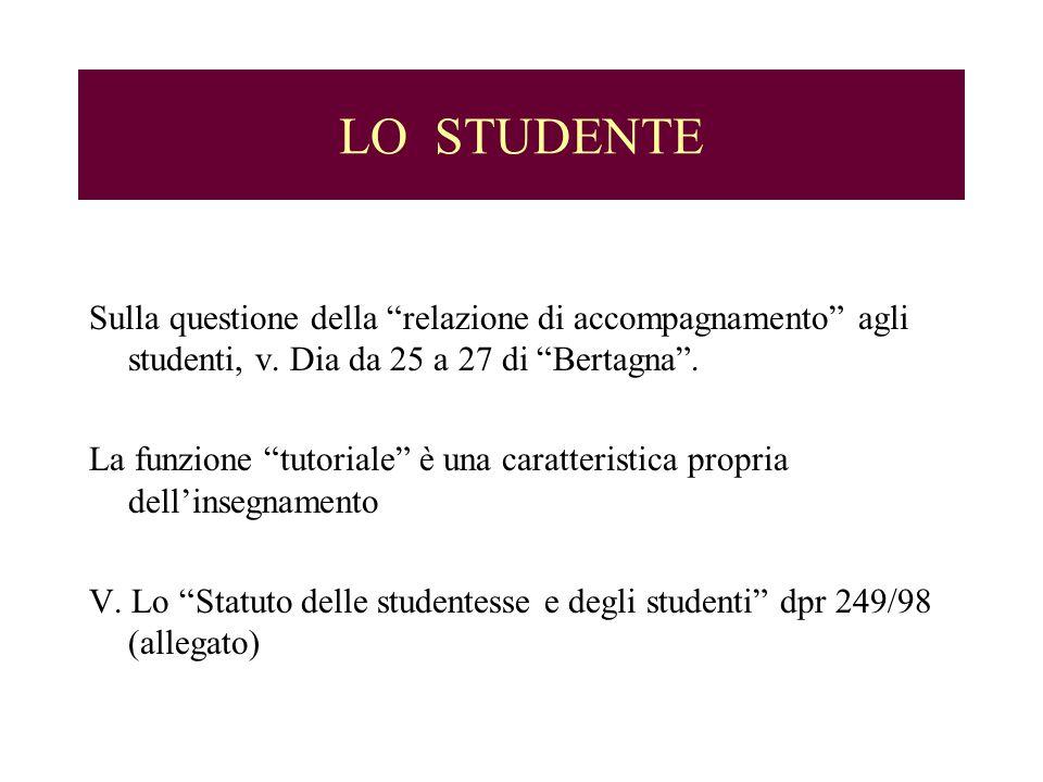 LO STUDENTE Sulla questione della relazione di accompagnamento agli studenti, v. Dia da 25 a 27 di Bertagna. La funzione tutoriale è una caratteristic