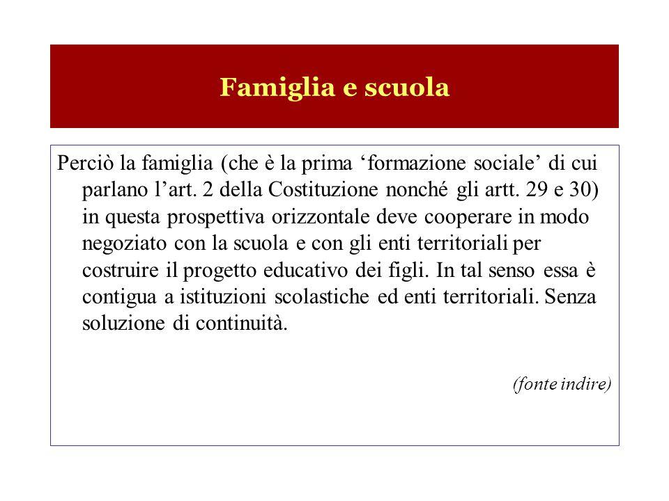 Famiglia e scuola Perciò la famiglia (che è la prima formazione sociale di cui parlano lart. 2 della Costituzione nonché gli artt. 29 e 30) in questa