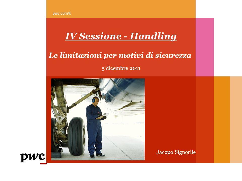 IV Sessione - Handling Le limitazioni per motivi di sicurezza pwc.com/it 5 dicembre 2011 Jacopo Signorile