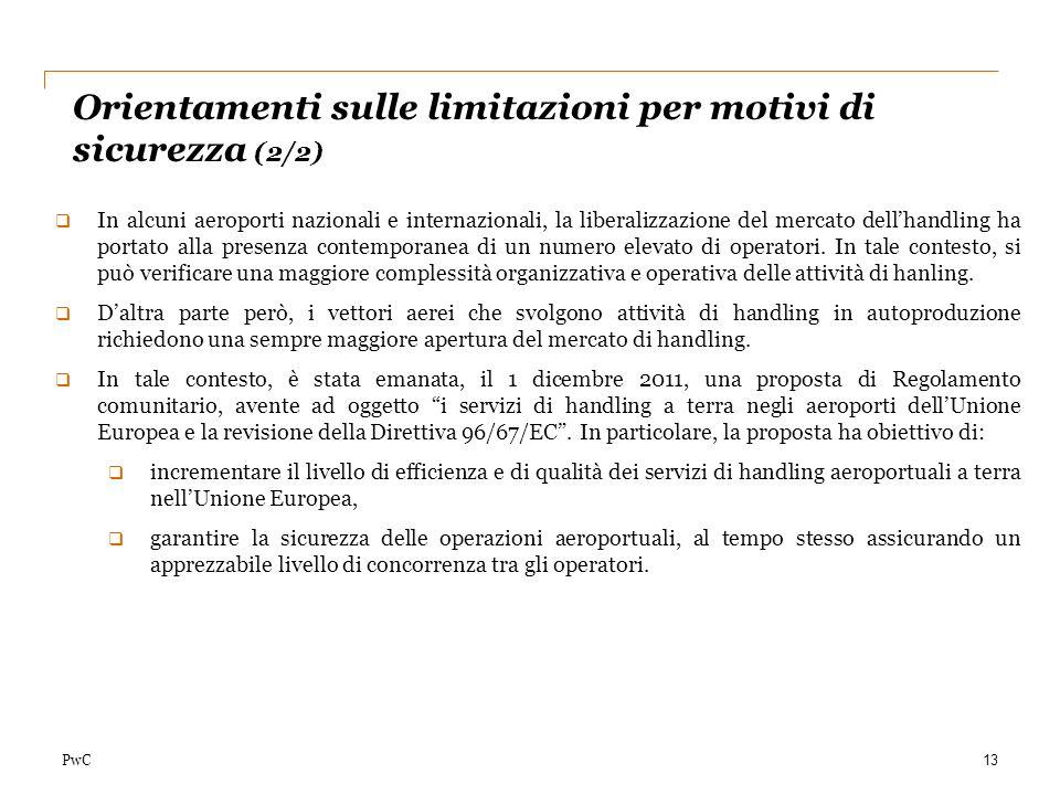 PwC Orientamenti sulle limitazioni per motivi di sicurezza (2/2) 13 In alcuni aeroporti nazionali e internazionali, la liberalizzazione del mercato de