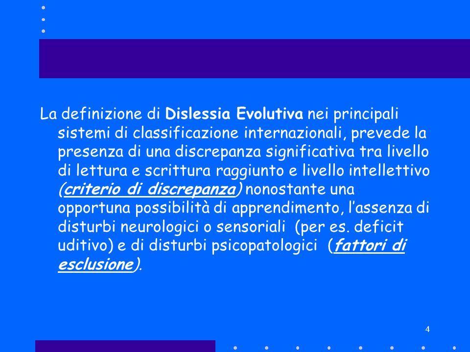 4 La definizione di Dislessia Evolutiva nei principali sistemi di classificazione internazionali, prevede la presenza di una discrepanza significativa