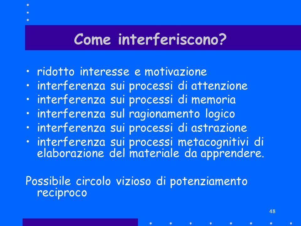 48 Come interferiscono? ridotto interesse e motivazione interferenza sui processi di attenzione interferenza sui processi di memoria interferenza sul