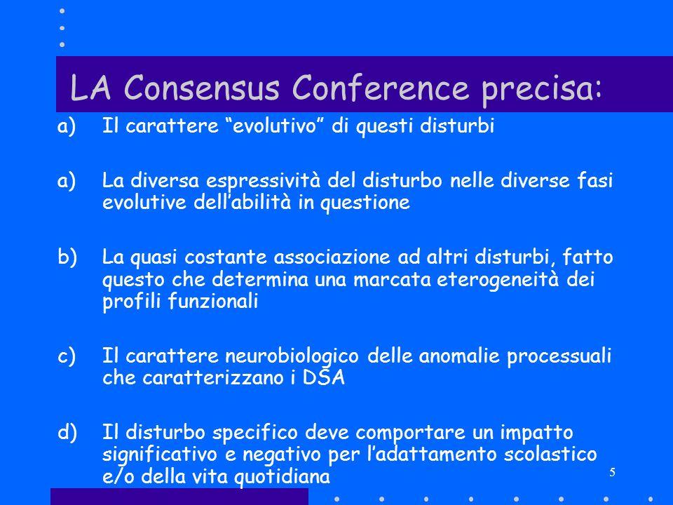 5 LA Consensus Conference precisa: a)Il carattere evolutivo di questi disturbi a)La diversa espressività del disturbo nelle diverse fasi evolutive del