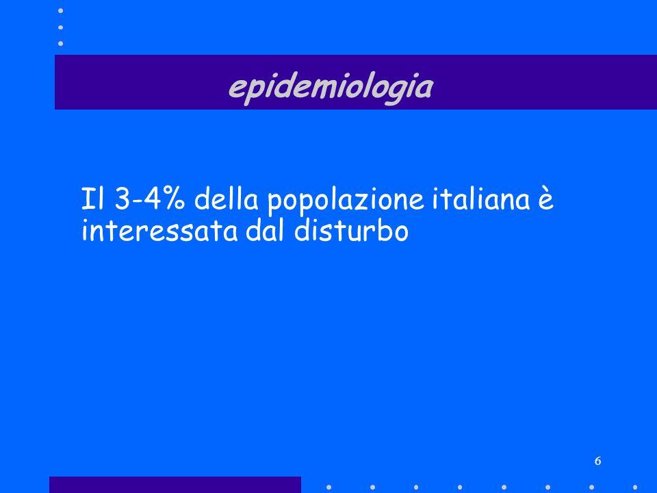 6 epidemiologia Il 3-4% della popolazione italiana è interessata dal disturbo