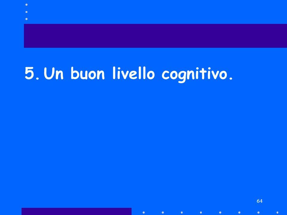 64 5.Un buon livello cognitivo.