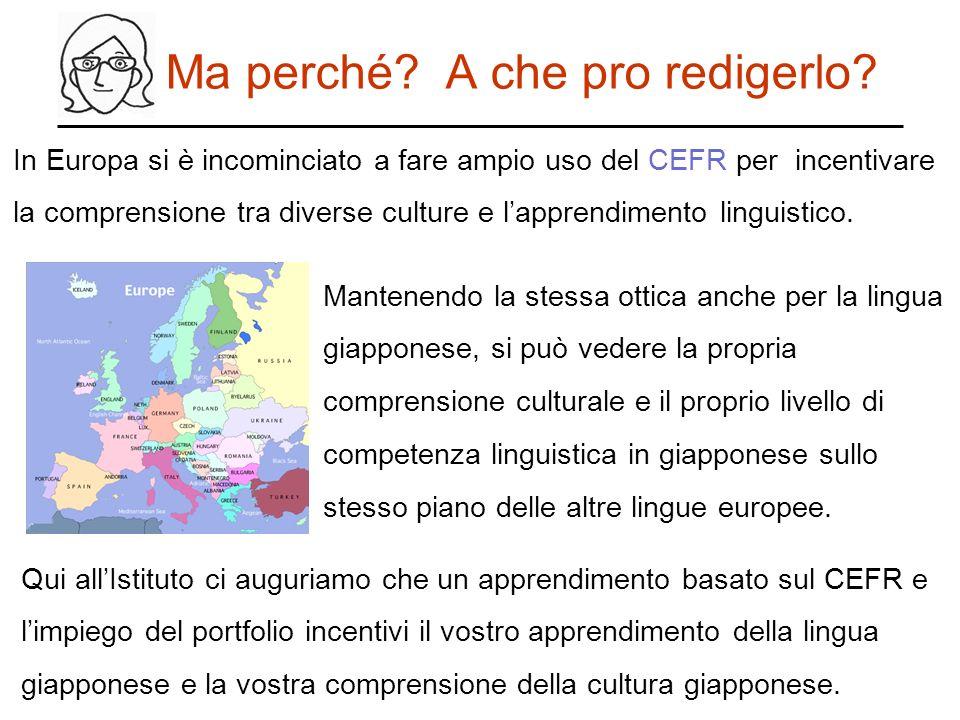 Ma perché? A che pro redigerlo? In Europa si è incominciato a fare ampio uso del CEFR per incentivare la comprensione tra diverse culture e lapprendim
