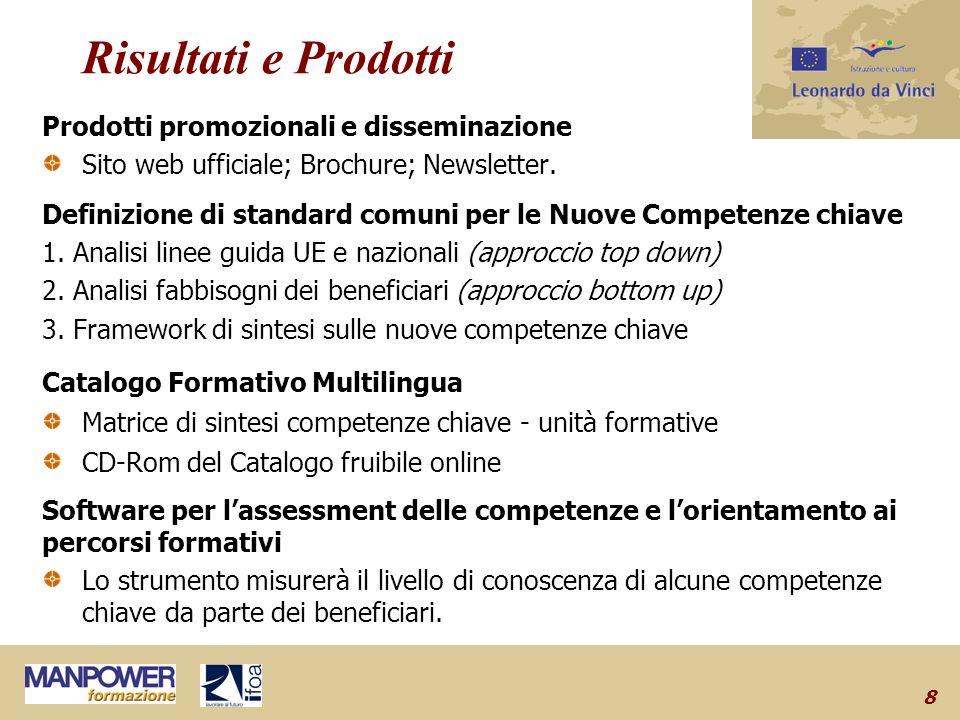8 Risultati e Prodotti Prodotti promozionali e disseminazione Sito web ufficiale; Brochure; Newsletter.