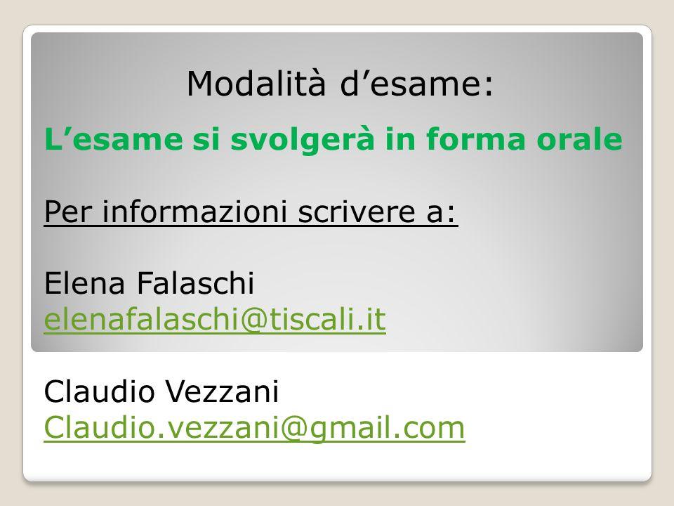 Modalità desame: Lesame si svolgerà in forma orale Per informazioni scrivere a: Elena Falaschi elenafalaschi@tiscali.it Claudio Vezzani Claudio.vezzan