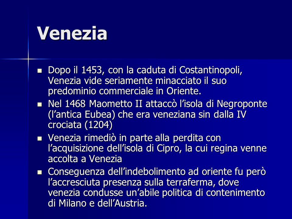 Venezia Dopo il 1453, con la caduta di Costantinopoli, Venezia vide seriamente minacciato il suo predominio commerciale in Oriente. Dopo il 1453, con