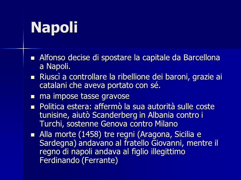 Napoli Alfonso decise di spostare la capitale da Barcellona a Napoli. Alfonso decise di spostare la capitale da Barcellona a Napoli. Riuscì a controll
