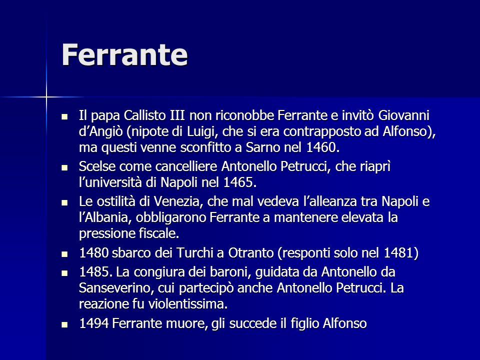 Ferrante Il papa Callisto III non riconobbe Ferrante e invitò Giovanni dAngiò (nipote di Luigi, che si era contrapposto ad Alfonso), ma questi venne s