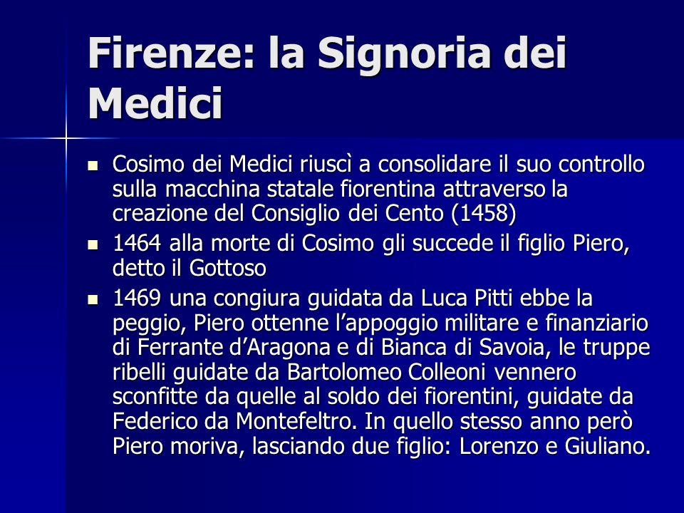 Firenze: la Signoria dei Medici Cosimo dei Medici riuscì a consolidare il suo controllo sulla macchina statale fiorentina attraverso la creazione del