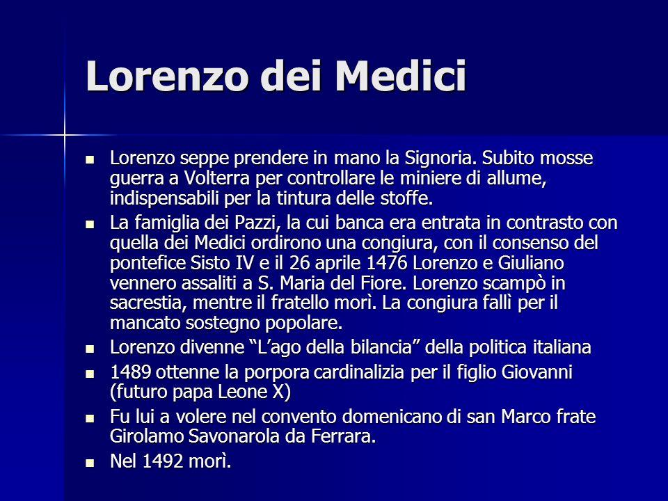 Lorenzo dei Medici Lorenzo seppe prendere in mano la Signoria. Subito mosse guerra a Volterra per controllare le miniere di allume, indispensabili per