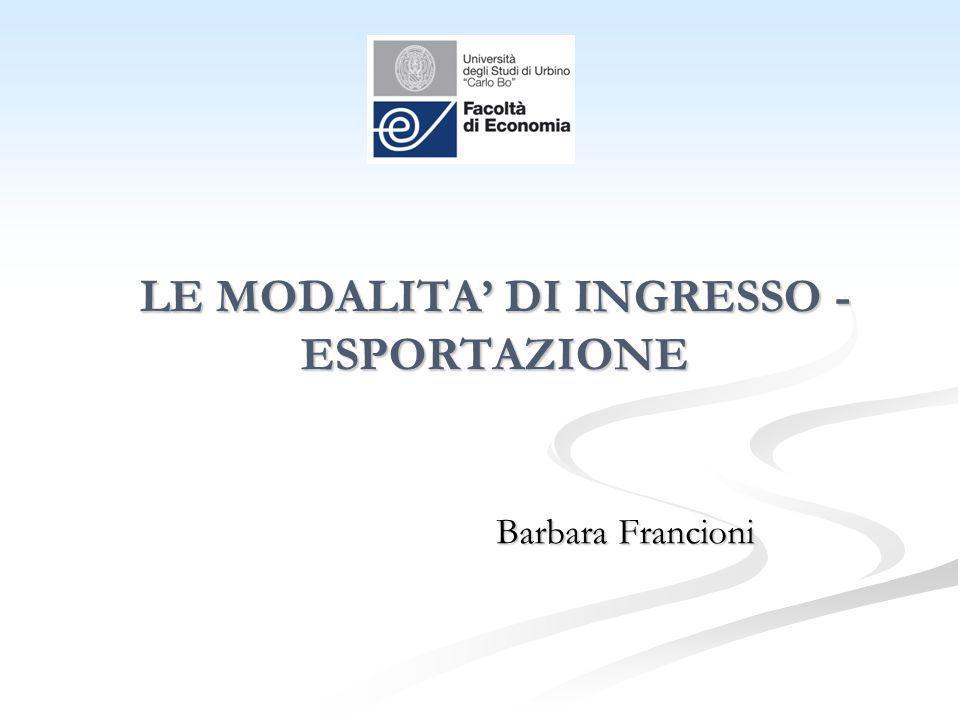 LE MODALITA DI INGRESSO - ESPORTAZIONE Barbara Francioni