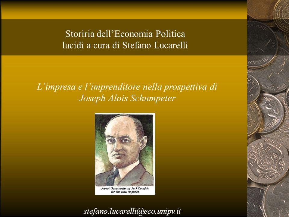 Storiria dellEconomia Politica lucidi a cura di Stefano Lucarelli Limpresa e limprenditore nella prospettiva di Joseph Alois Schumpeter stefano.lucare