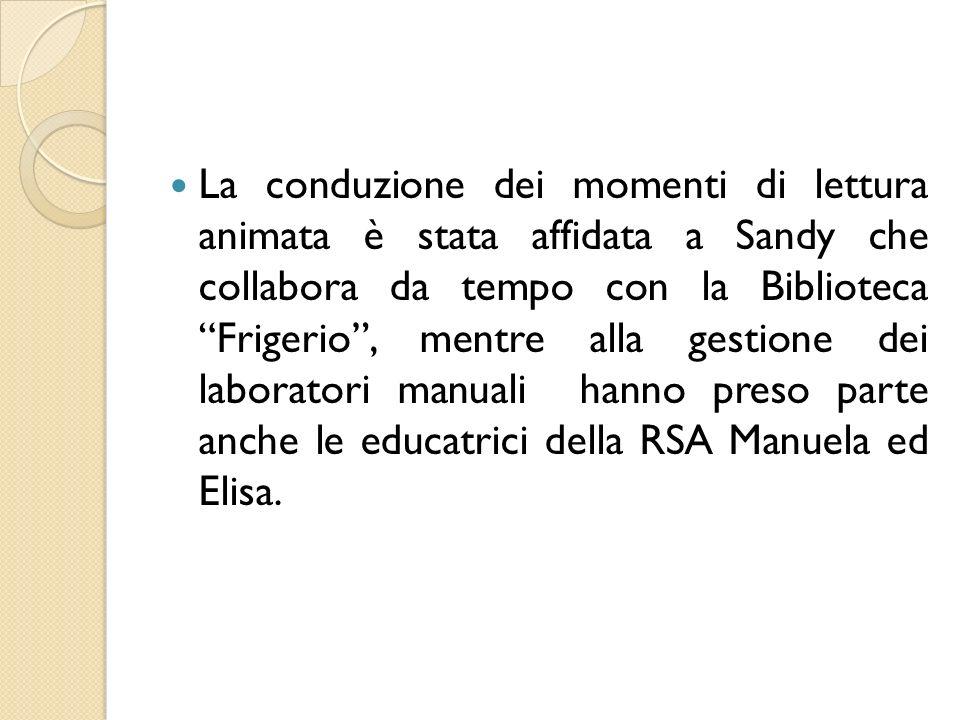 La conduzione dei momenti di lettura animata è stata affidata a Sandy che collabora da tempo con la Biblioteca Frigerio, mentre alla gestione dei labo