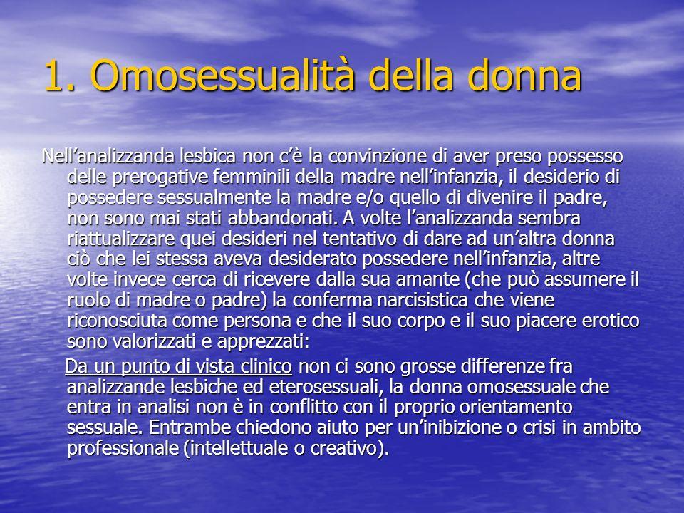 1. Omosessualità della donna Nellanalizzanda lesbica non cè la convinzione di aver preso possesso delle prerogative femminili della madre nellinfanzia