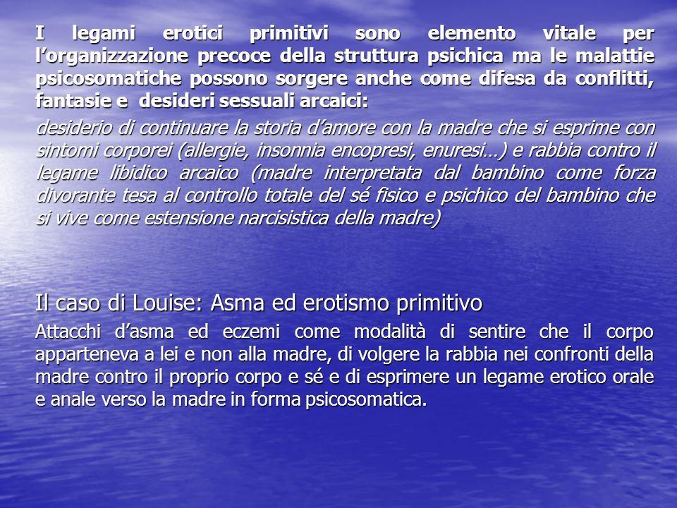 I legami erotici primitivi sono elemento vitale per lorganizzazione precoce della struttura psichica ma le malattie psicosomatiche possono sorgere anc