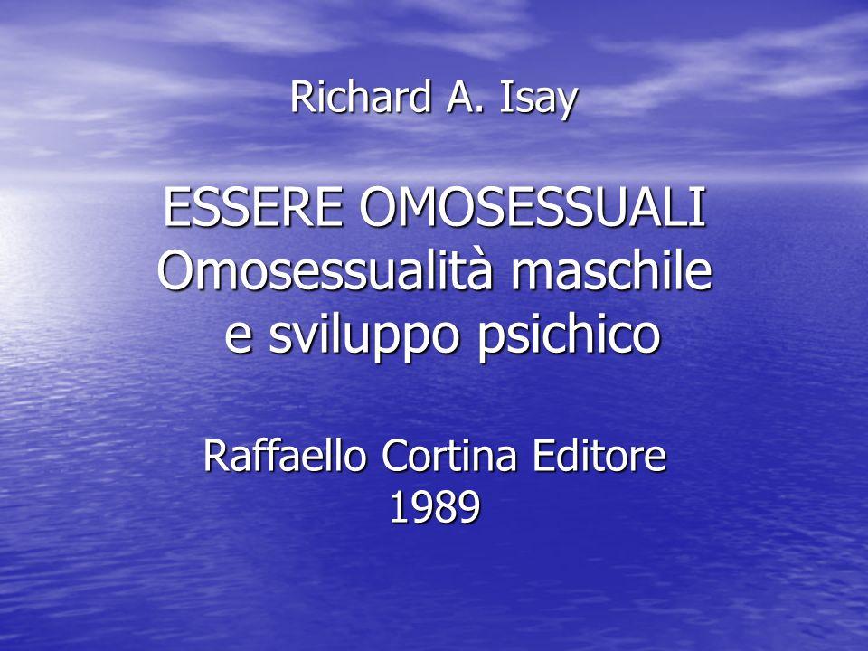Richard A. Isay ESSERE OMOSESSUALI Omosessualità maschile e sviluppo psichico e sviluppo psichico Raffaello Cortina Editore 1989