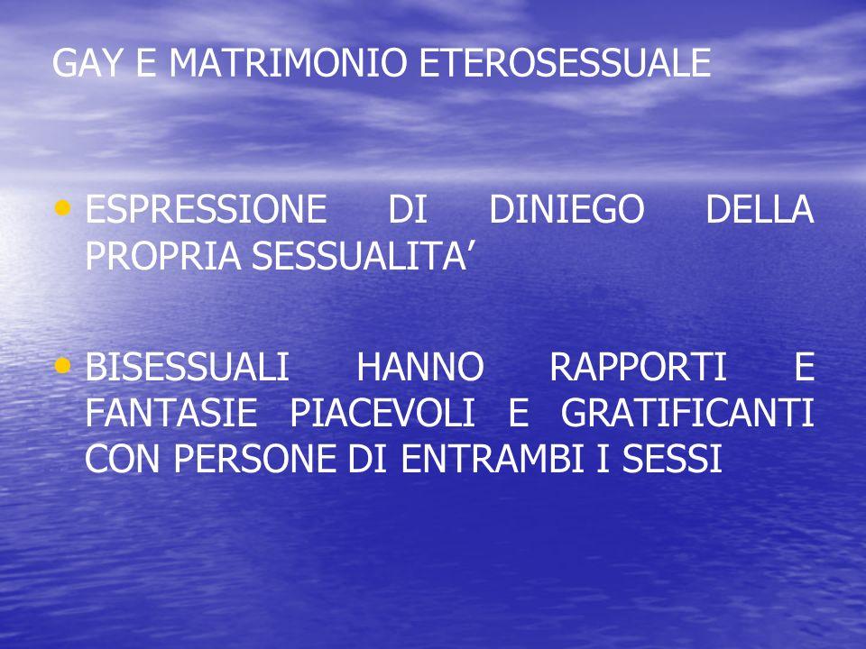 GAY E MATRIMONIO ETEROSESSUALE ESPRESSIONE DI DINIEGO DELLA PROPRIA SESSUALITA BISESSUALI HANNO RAPPORTI E FANTASIE PIACEVOLI E GRATIFICANTI CON PERSO
